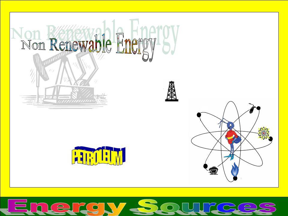 Non Renewable Energy PETROLEUM Energy Sources