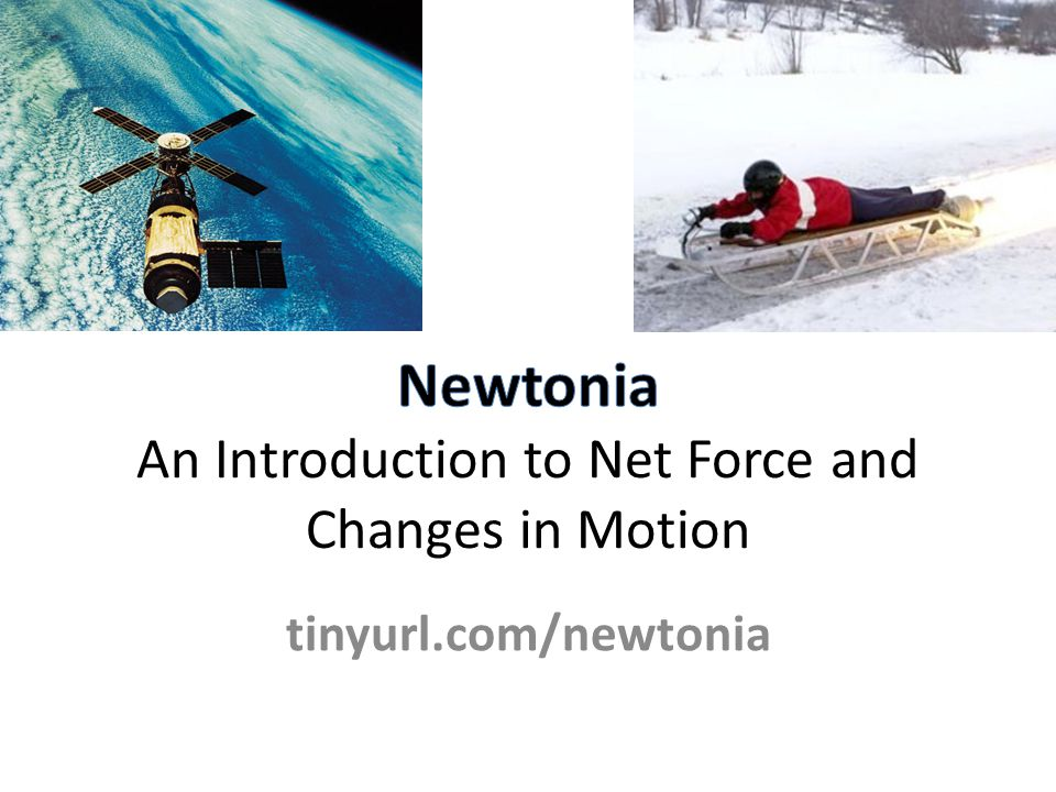 Newtonia An Introduction to Net Force and Changes in Motion