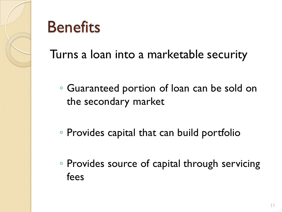 Benefits Turns a loan into a marketable security