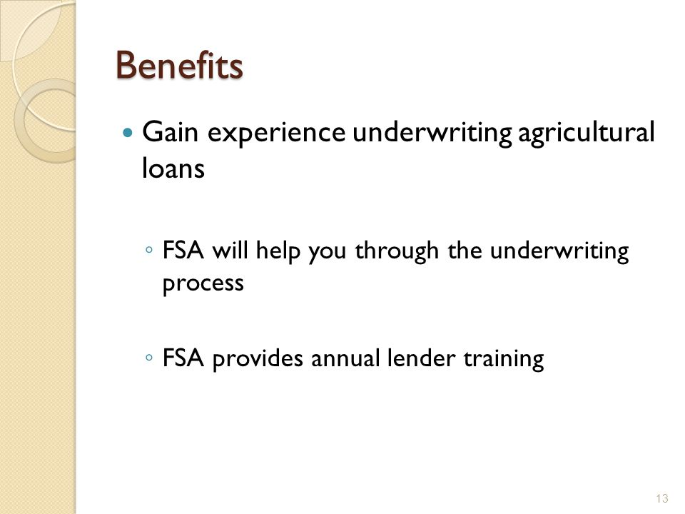 Benefits Gain experience underwriting agricultural loans