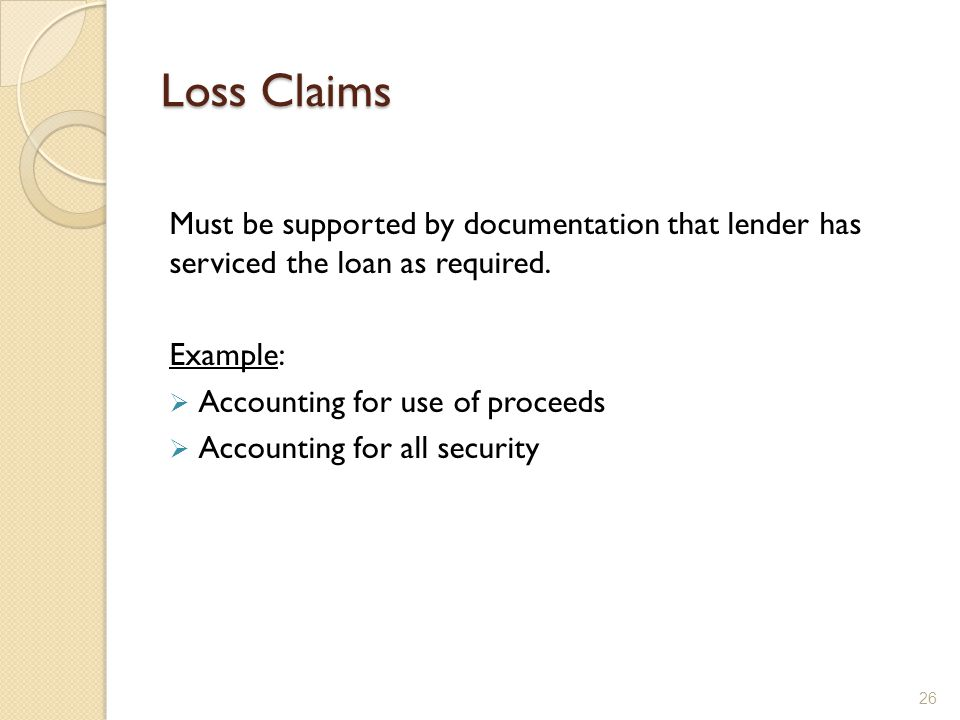 Loss Claims Must be supported by documentation that lender has serviced the loan as required. Example: