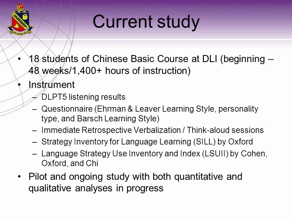 Current study 18 students of Chinese Basic Course at DLI (beginning – 48 weeks/1,400+ hours of instruction)