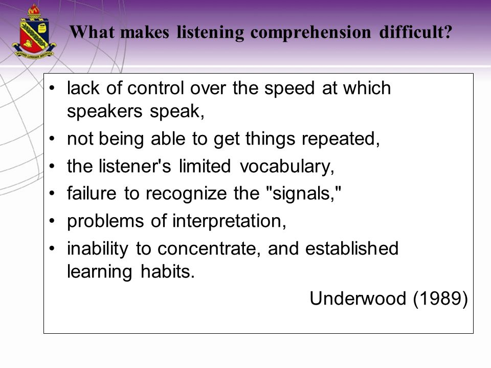 What makes listening comprehension difficult