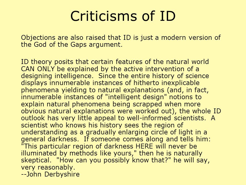 Criticisms of ID Objections are also raised that ID is just a modern version of the God of the Gaps argument.