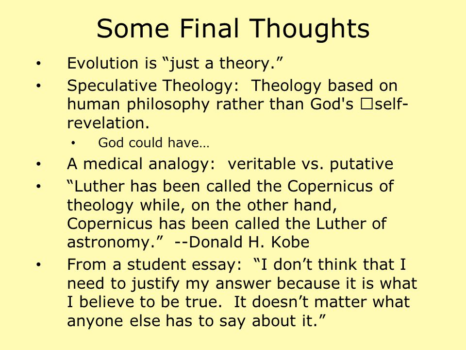 Some Final Thoughts Evolution is just a theory.