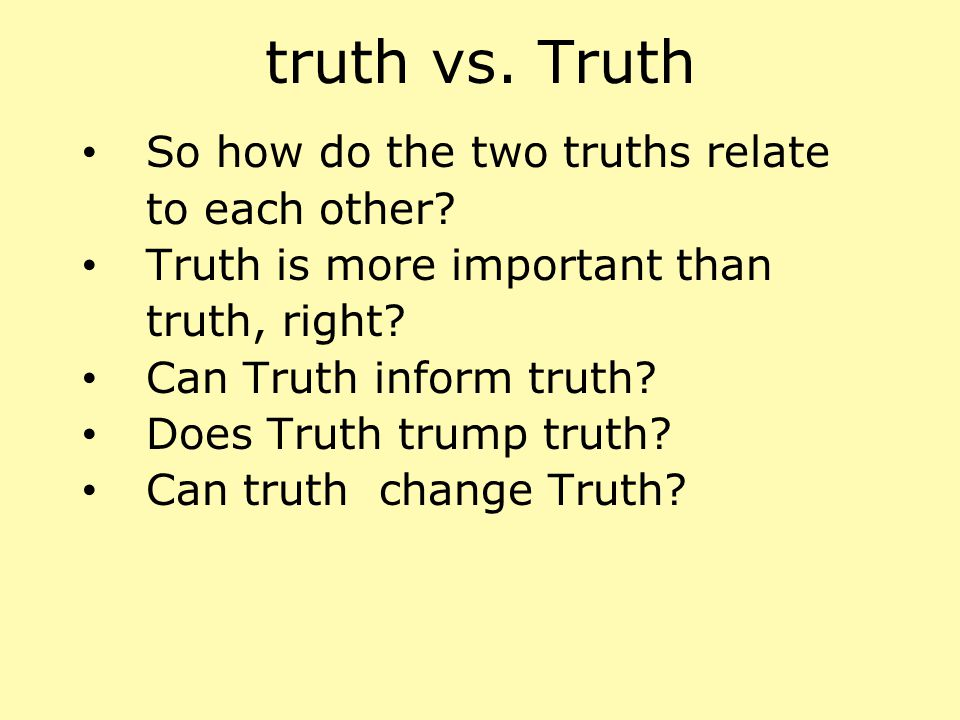 truth vs. Truth So how do the two truths relate to each other
