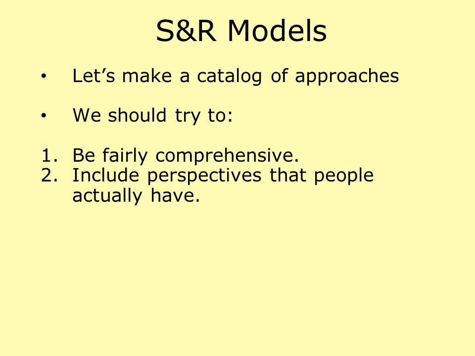 S&R Models Let's make a catalog of approaches We should try to: