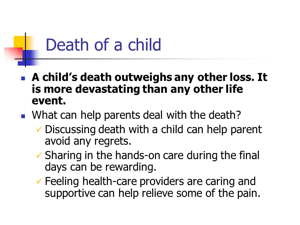 Death of a child A child's death outweighs any other loss. It is more devastating than any other life event.