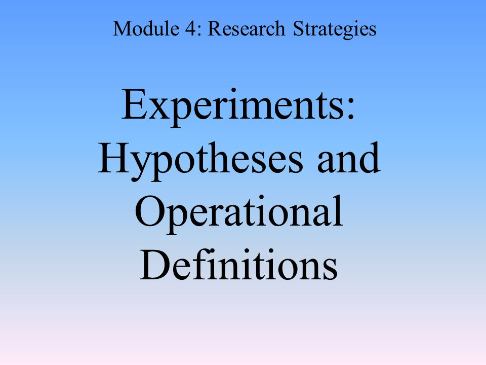 Experiments: Hypotheses and Operational Definitions