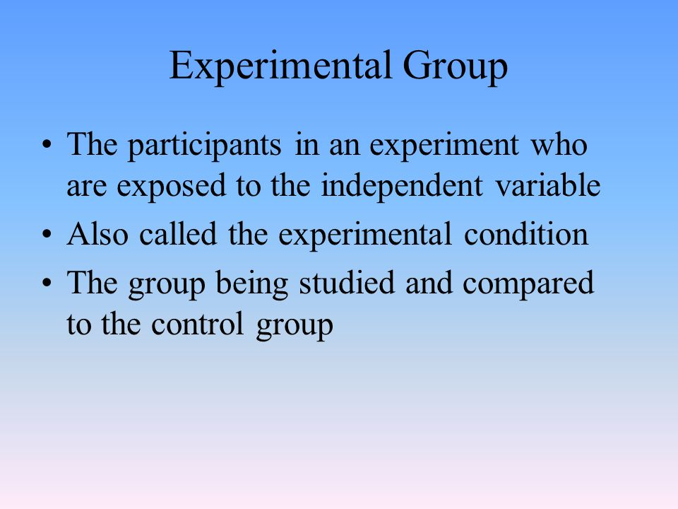 Experimental Group The participants in an experiment who are exposed to the independent variable. Also called the experimental condition.