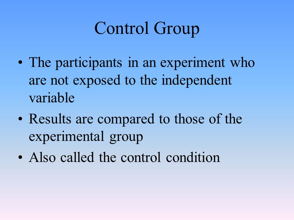 Control Group The participants in an experiment who are not exposed to the independent variable.