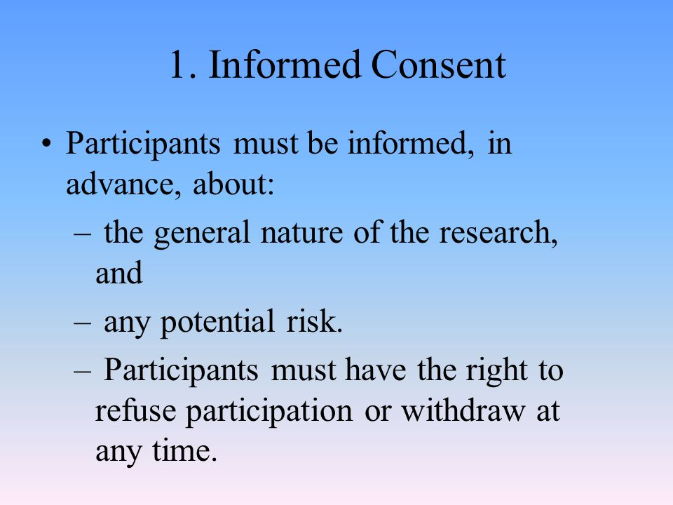 1. Informed Consent Participants must be informed, in advance, about:
