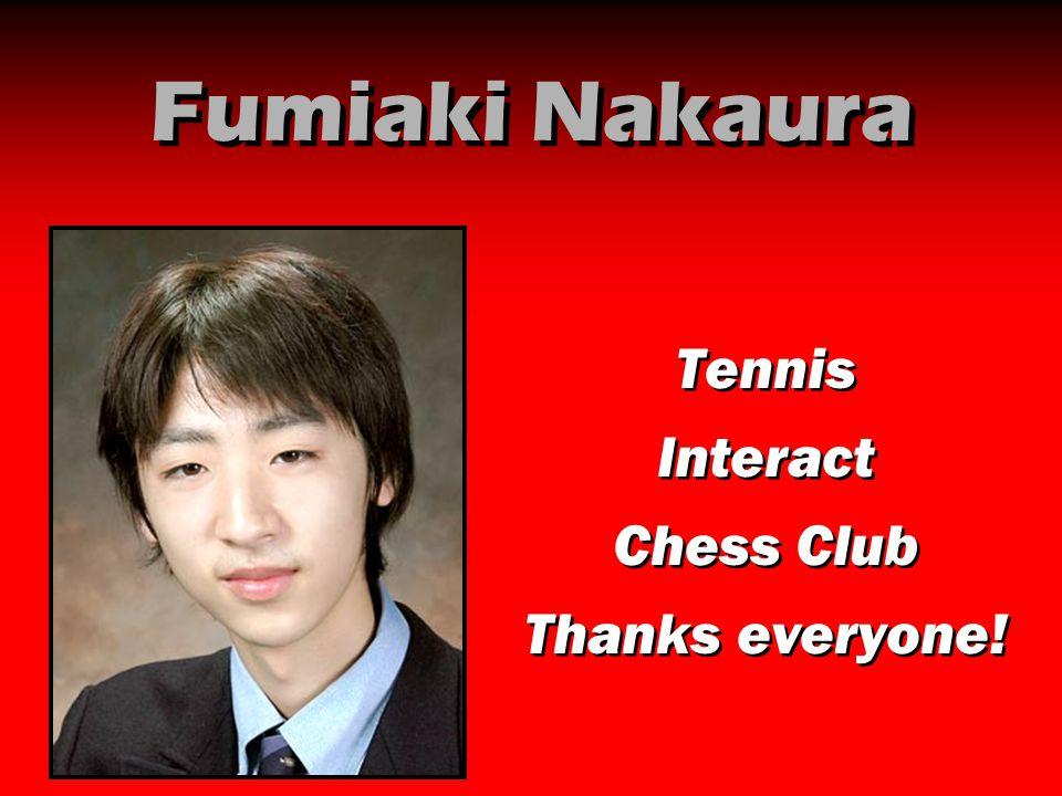 Fumiaki Nakaura Tennis Interact Chess Club Thanks everyone!