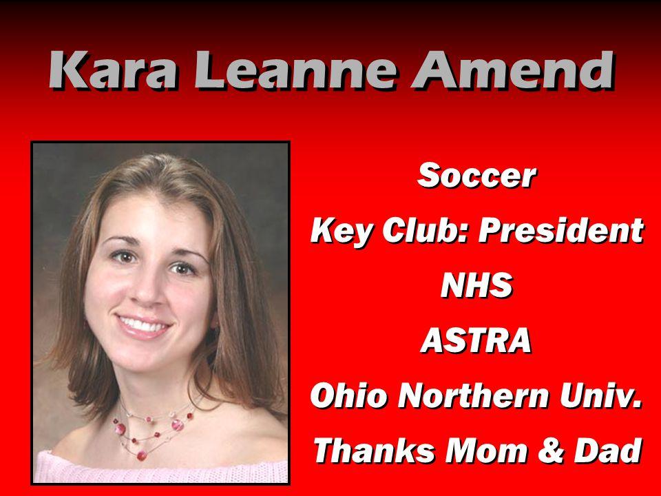 Kara Leanne Amend Soccer Key Club: President NHS ASTRA
