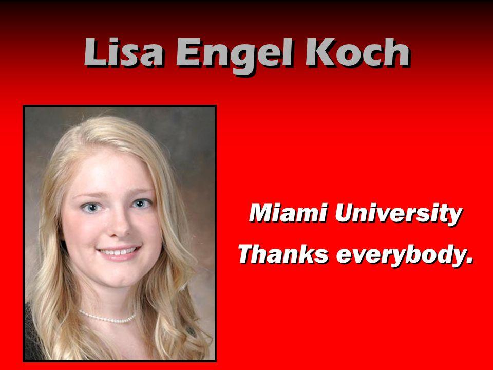 Lisa Engel Koch Miami University Thanks everybody.