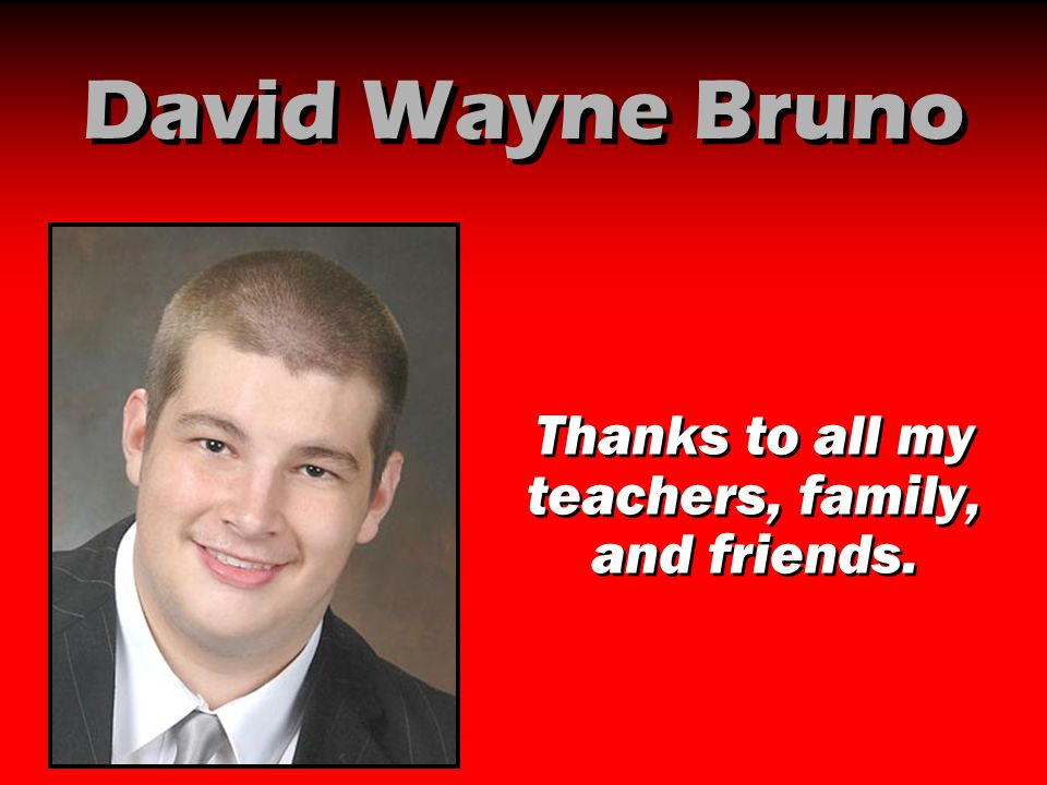 Thanks to all my teachers, family, and friends.