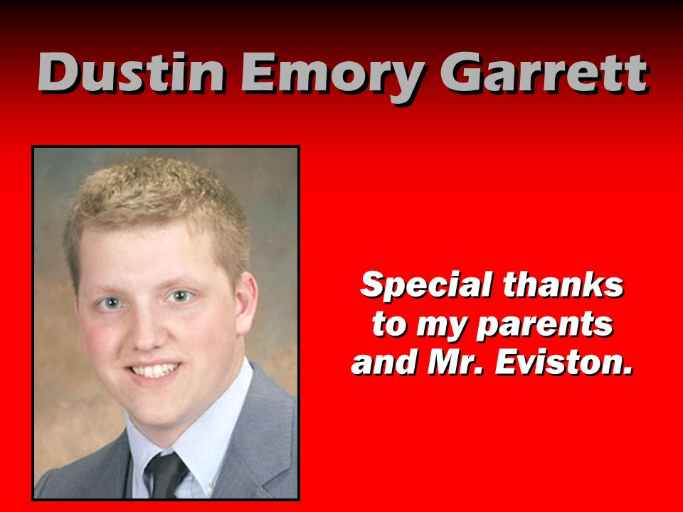 Special thanks to my parents and Mr. Eviston.