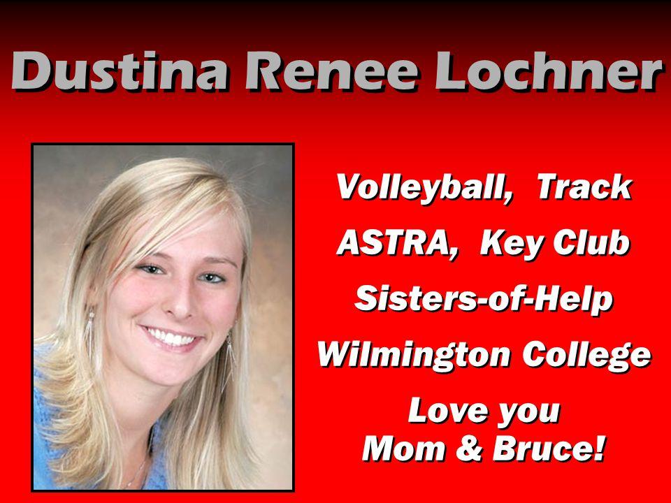 Dustina Renee Lochner Volleyball, Track ASTRA, Key Club