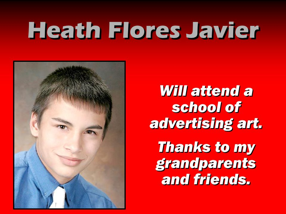 Heath Flores Javier Will attend a school of advertising art.
