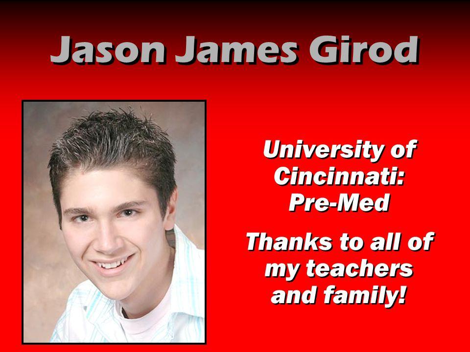 Jason James Girod University of Cincinnati: Pre-Med