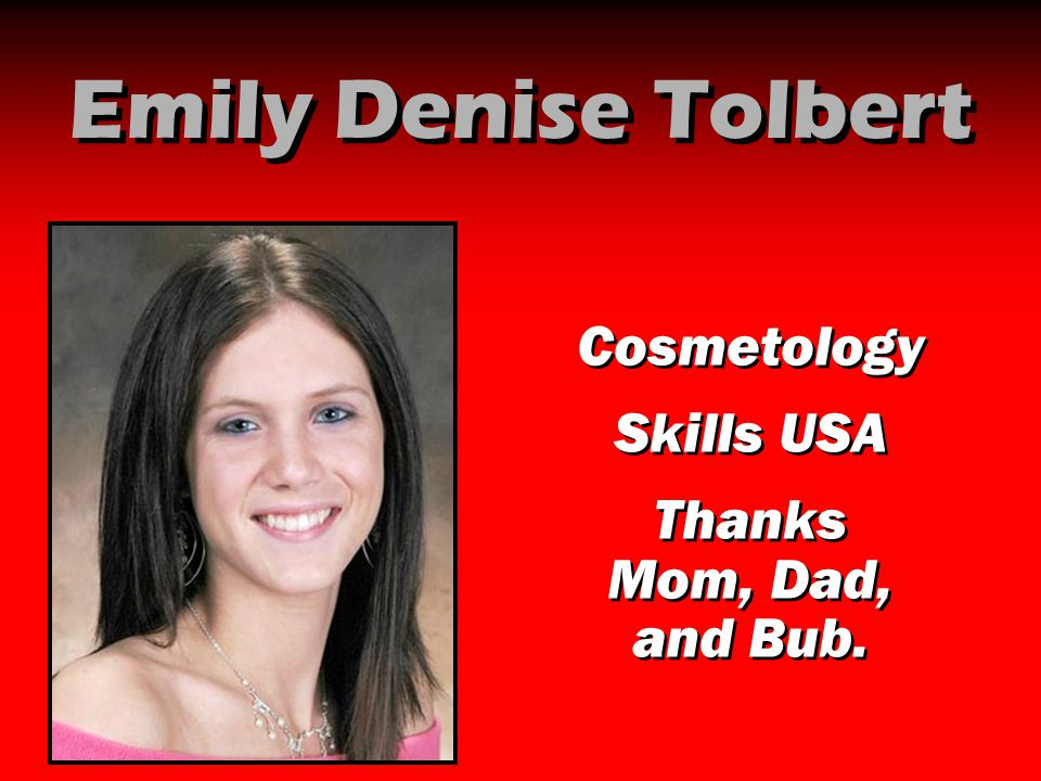 Emily Denise Tolbert Cosmetology Skills USA Thanks Mom, Dad, and Bub.