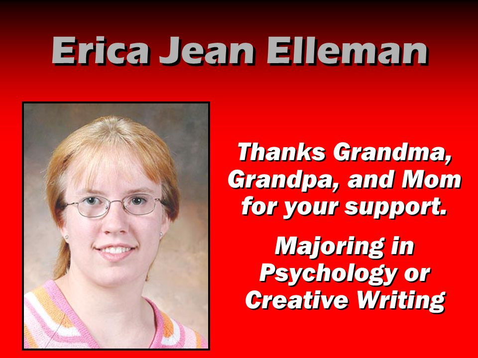 Erica Jean Elleman Thanks Grandma, Grandpa, and Mom for your support.