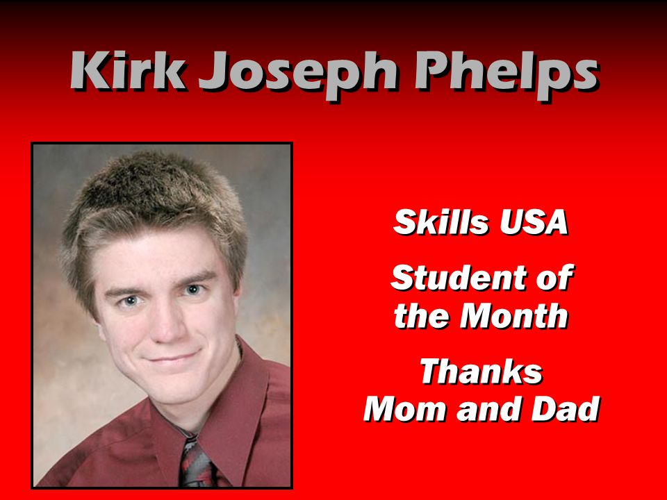 Kirk Joseph Phelps Skills USA Student of the Month Thanks Mom and Dad
