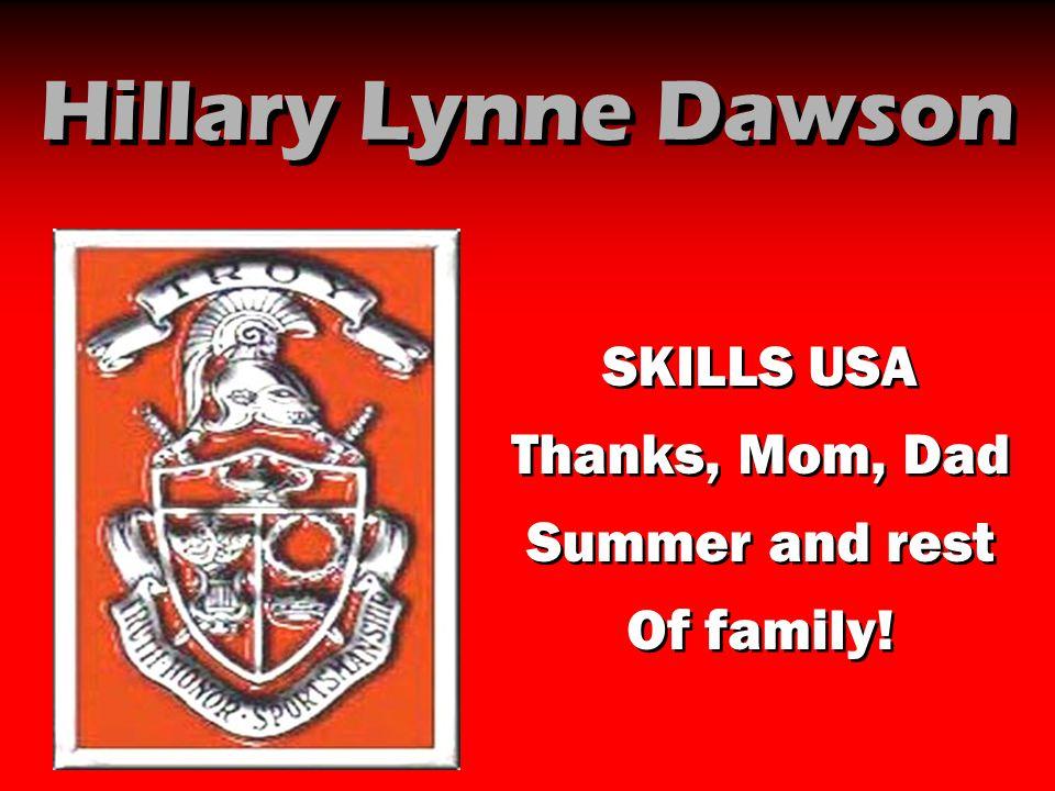 Hillary Lynne Dawson SKILLS USA Thanks, Mom, Dad Summer and rest