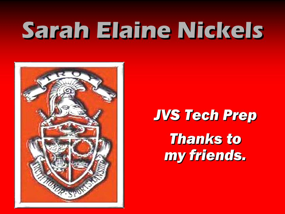Sarah Elaine Nickels JVS Tech Prep Thanks to my friends.