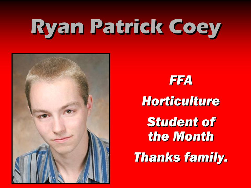 Ryan Patrick Coey FFA Horticulture Student of the Month Thanks family.