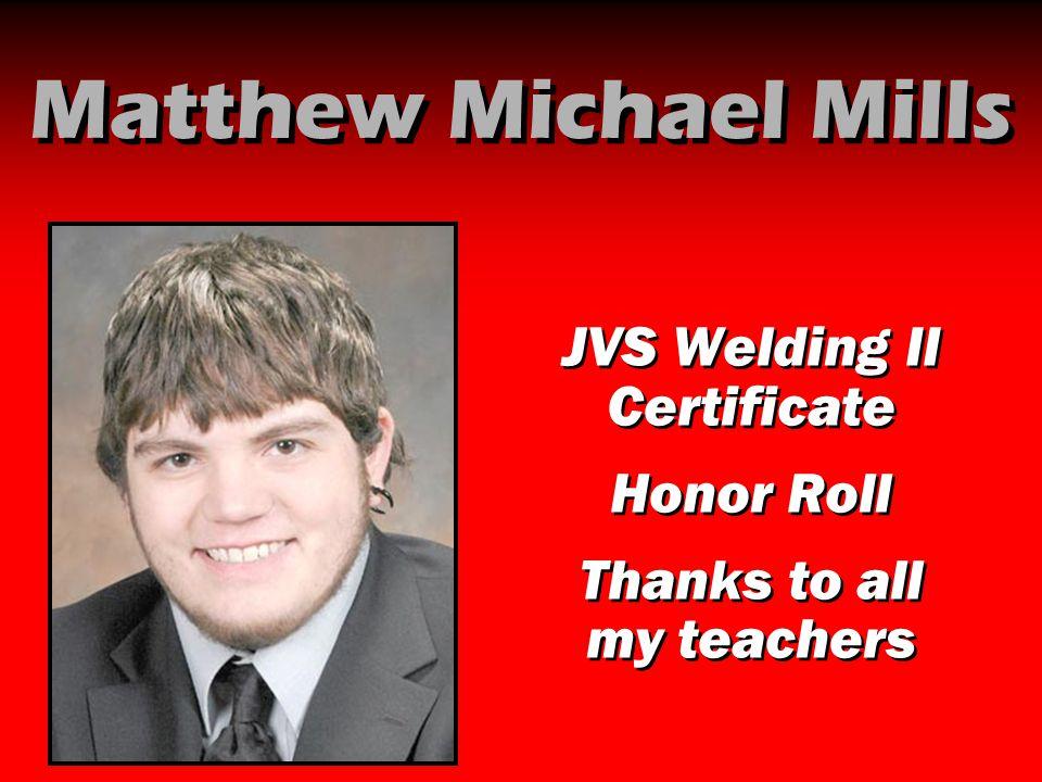 Matthew Michael Mills JVS Welding II Certificate Honor Roll