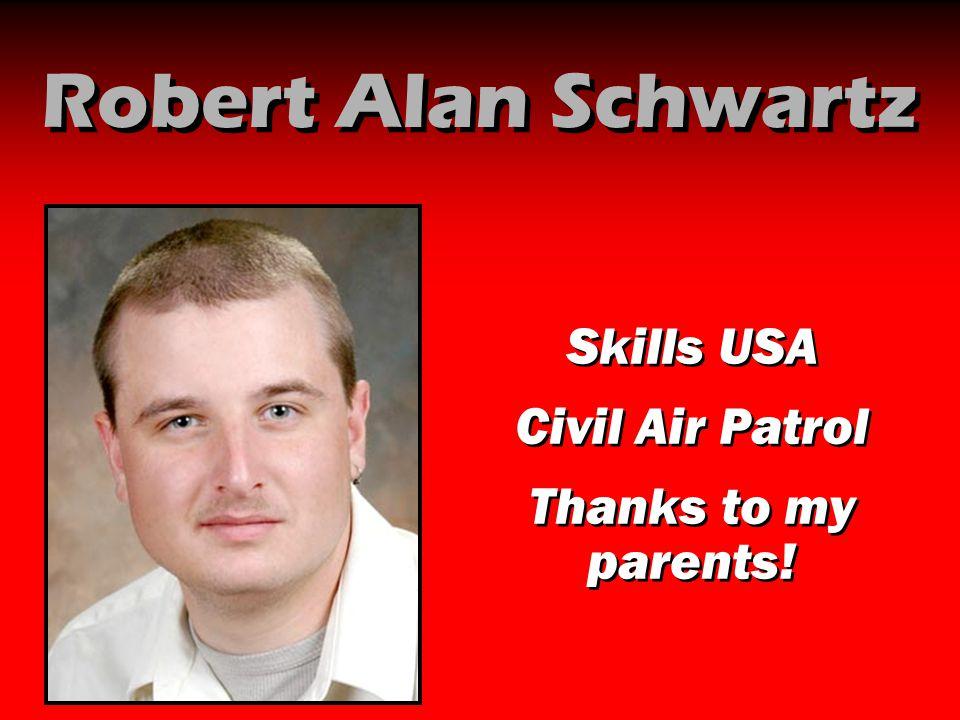 Robert Alan Schwartz Skills USA Civil Air Patrol Thanks to my parents!