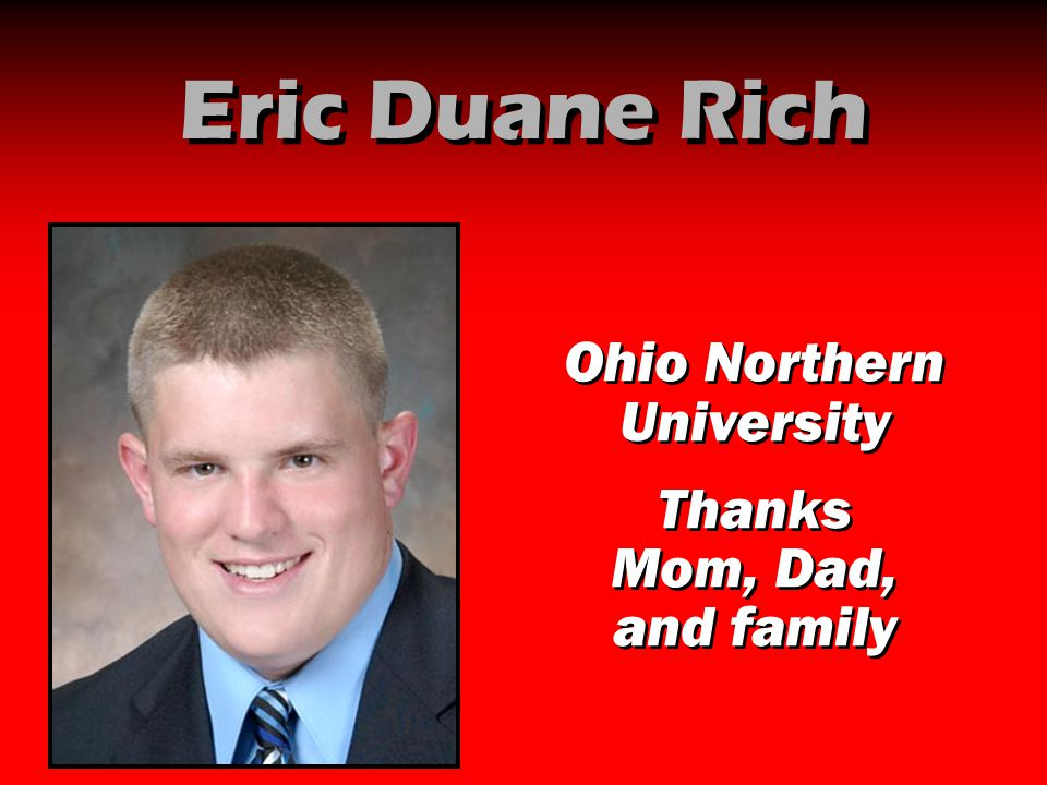 Eric Duane Rich Ohio Northern University Thanks Mom, Dad, and family