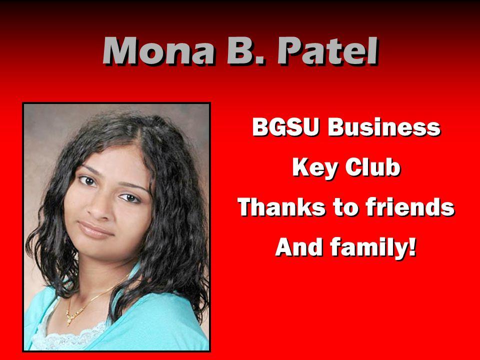 Mona B. Patel BGSU Business Key Club Thanks to friends And family!