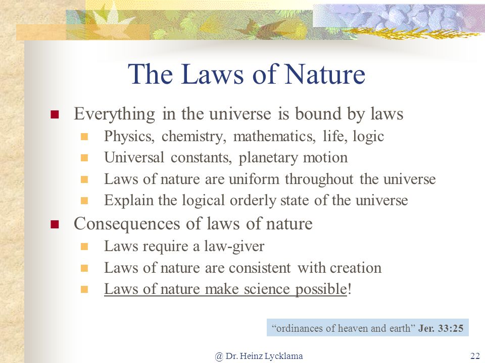 The Laws of Nature Everything in the universe is bound by laws