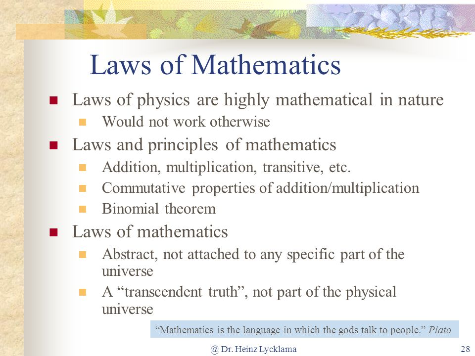 Laws of Mathematics Laws of physics are highly mathematical in nature