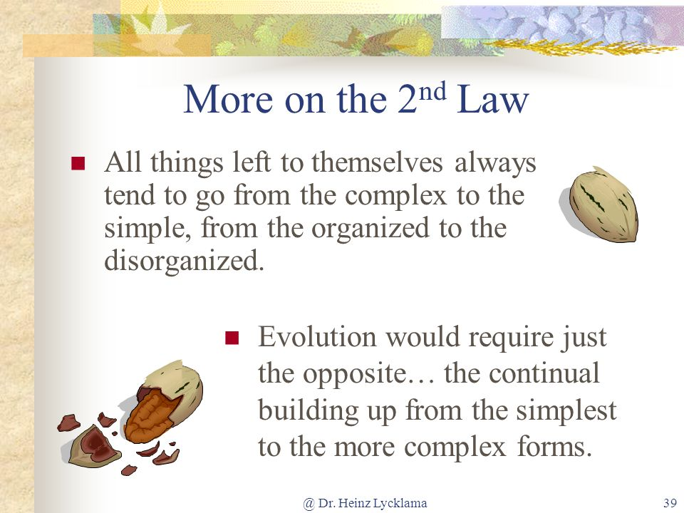 More on the 2nd Law All things left to themselves always tend to go from the complex to the simple, from the organized to the disorganized.