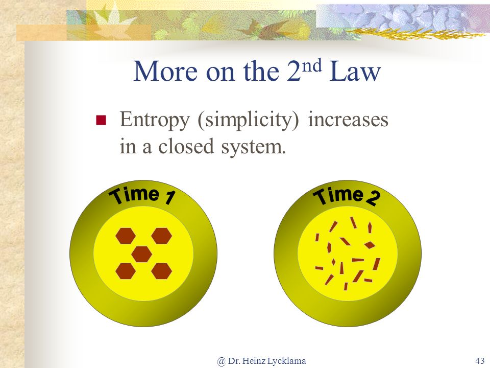 More on the 2nd Law Entropy (simplicity) increases in a closed system.