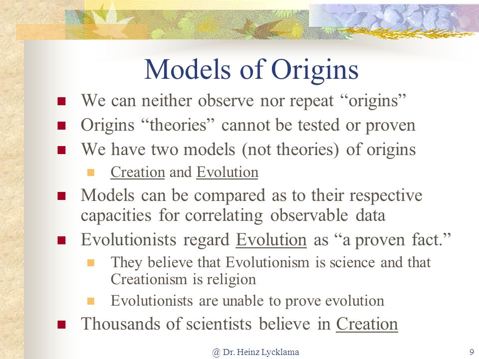 Models of Origins We can neither observe nor repeat origins