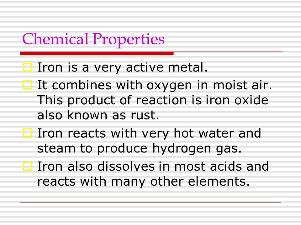 Chemical Properties Iron is a very active metal.