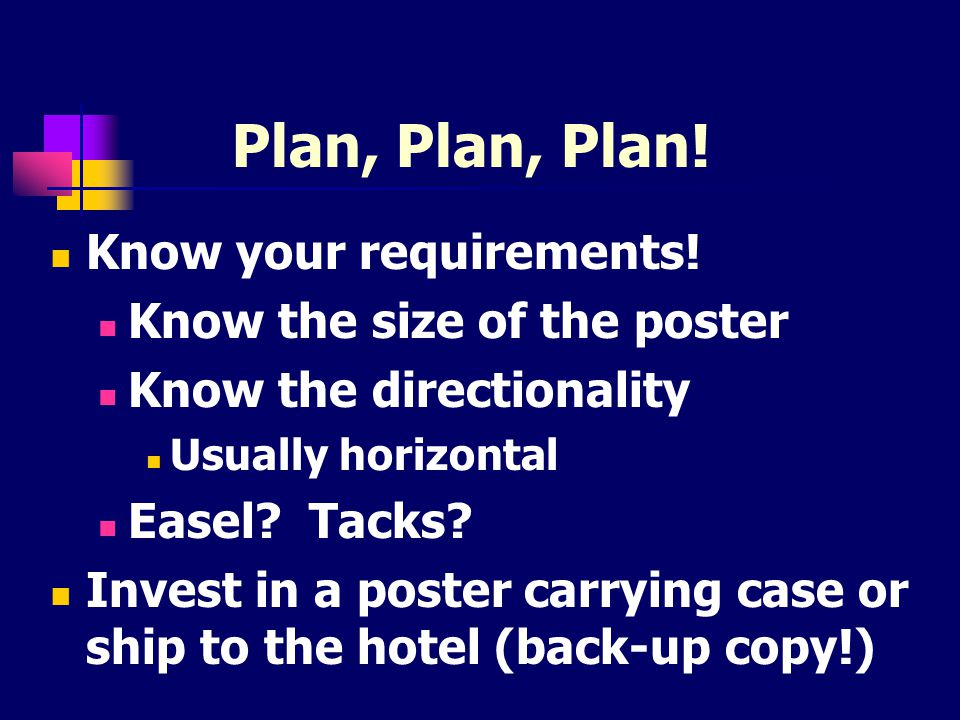 Plan, Plan, Plan! Know your requirements! Know the size of the poster