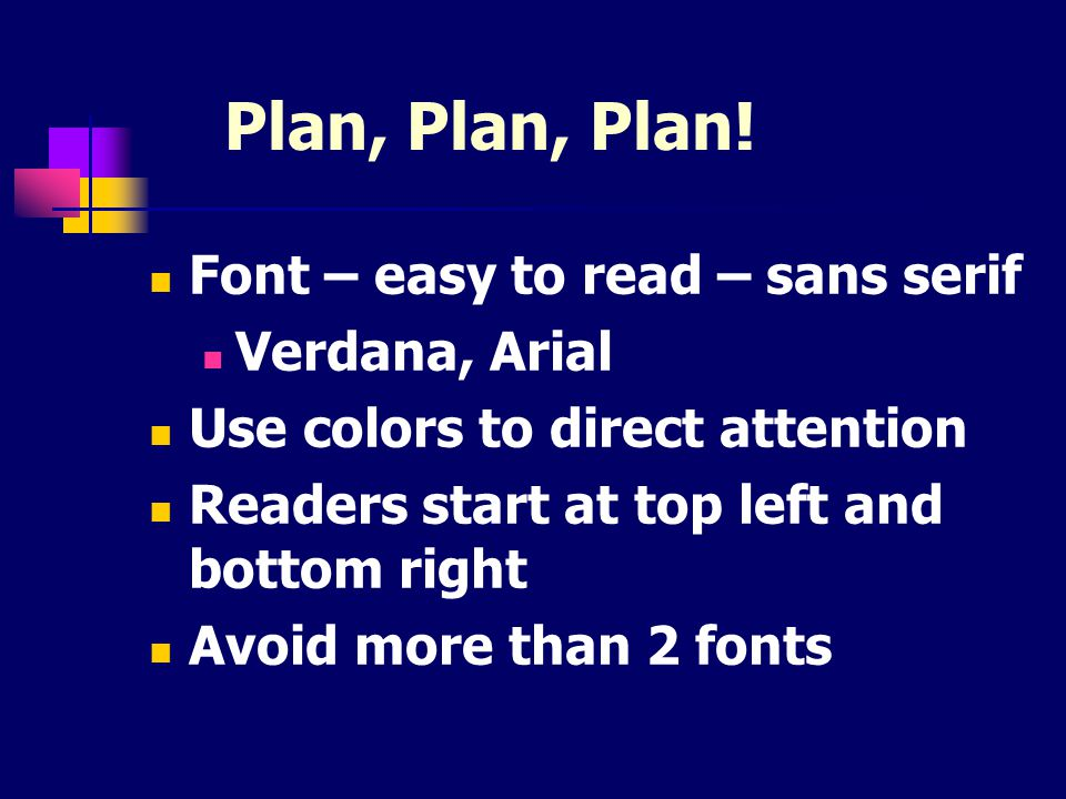 Plan, Plan, Plan! Font – easy to read – sans serif Verdana, Arial