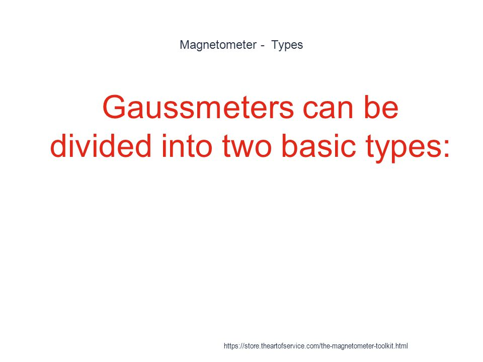 Gaussmeters can be divided into two basic types: