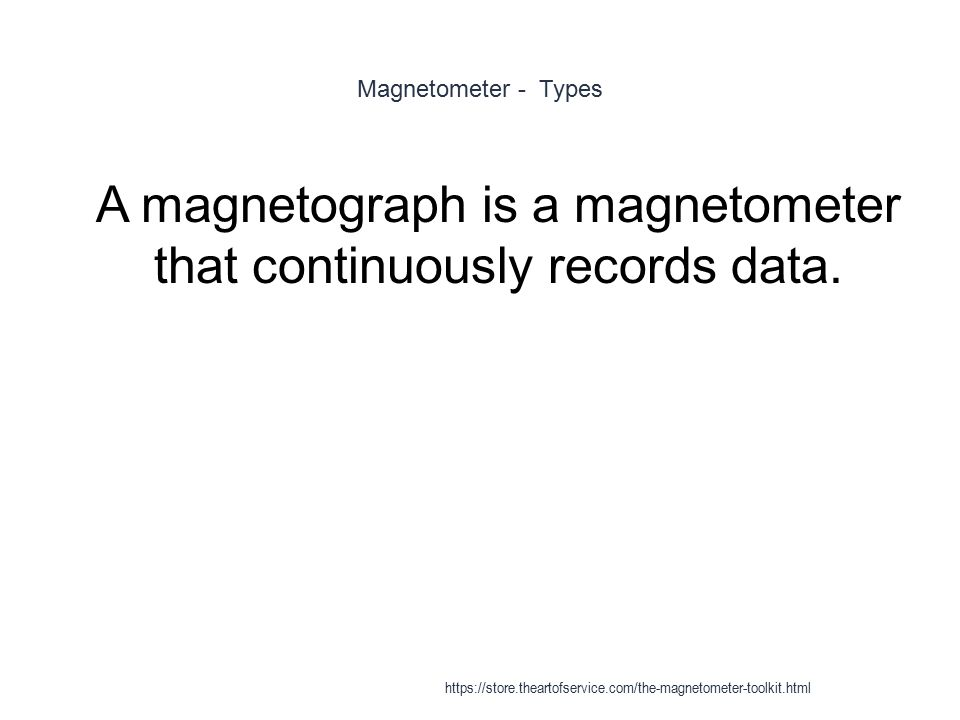 A magnetograph is a magnetometer that continuously records data.