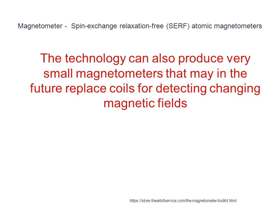Magnetometer - Spin-exchange relaxation-free (SERF) atomic magnetometers