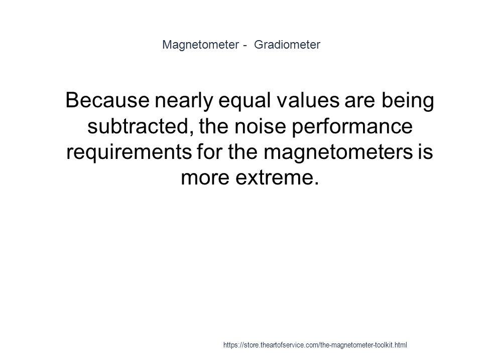 Magnetometer - Gradiometer