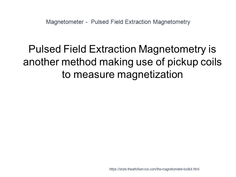 Magnetometer - Pulsed Field Extraction Magnetometry