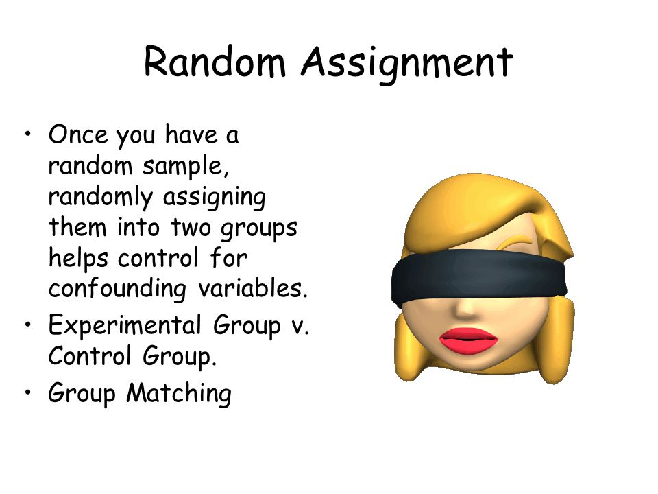 Random Assignment Once you have a random sample, randomly assigning them into two groups helps control for confounding variables.