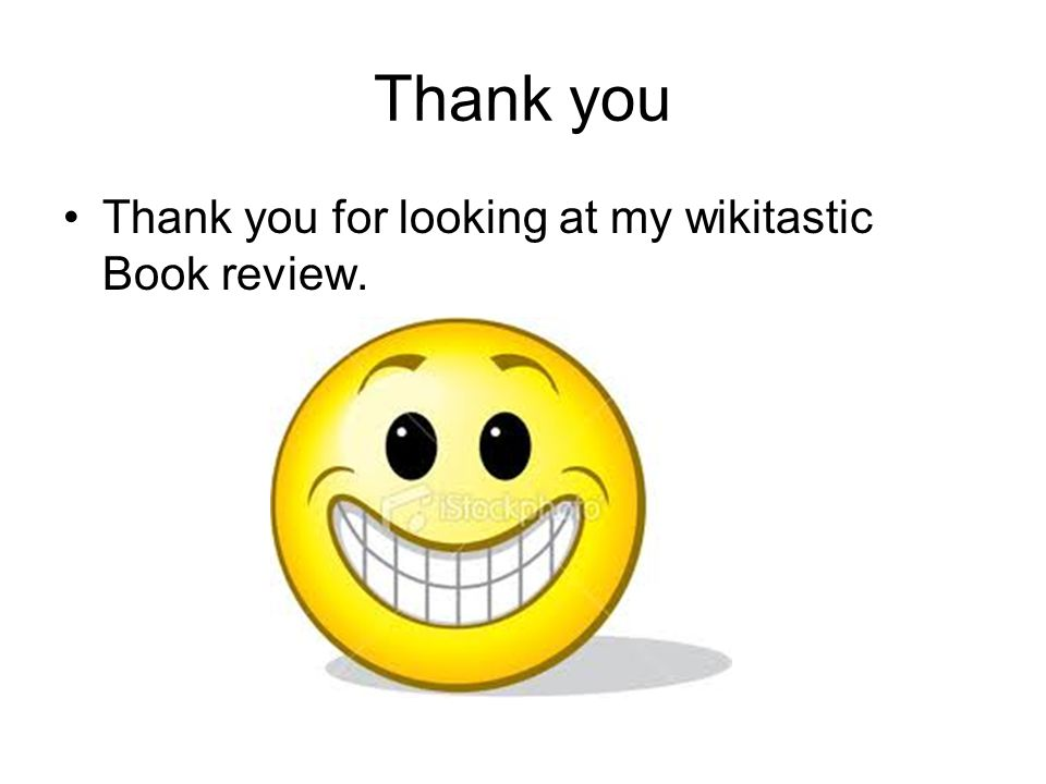 Thank you Thank you for looking at my wikitastic Book review.