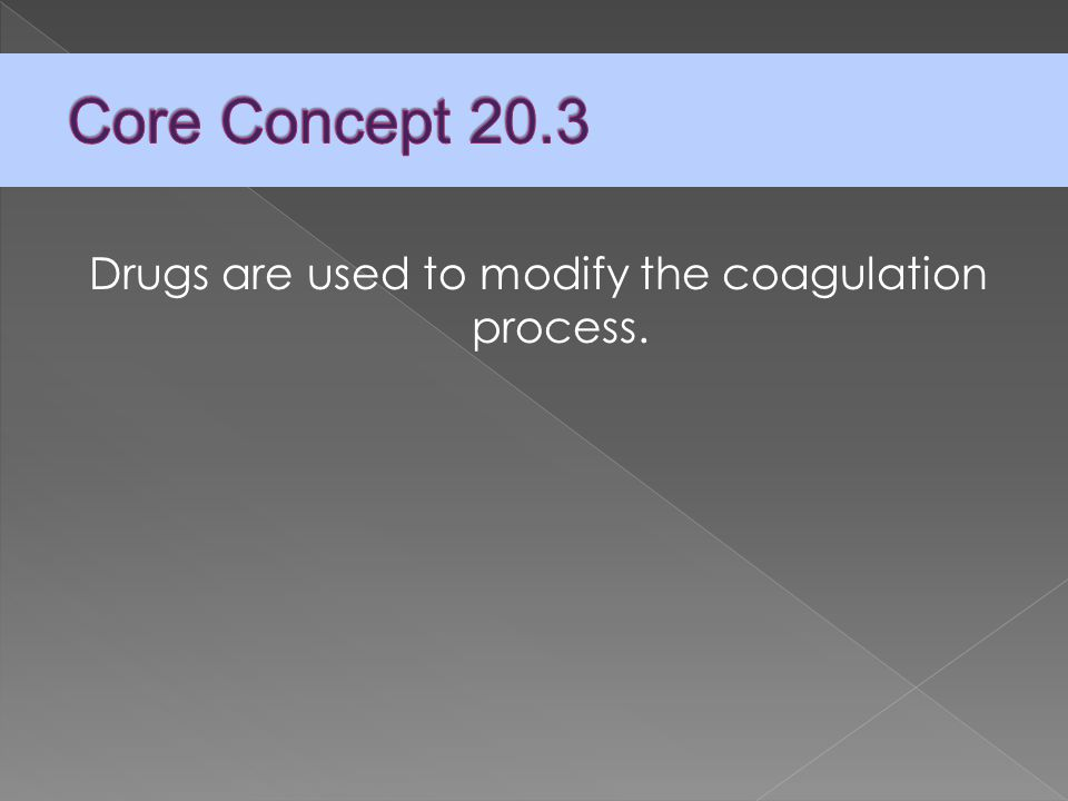 Drugs are used to modify the coagulation process.